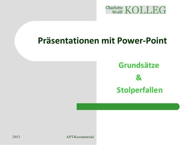 2013 APT-Kursmaterial 1 Präsentationen mit Power-Point Grundsätze & Stolperfallen