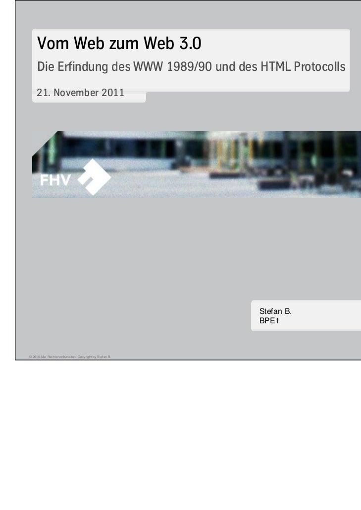 Vom Web zum Web 3.0     Die Erfindung des WWW 1989/90 und des HTML Protocolls    21. November 2011                        ...