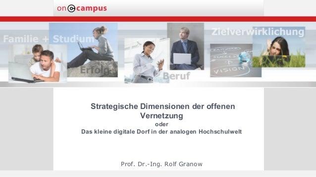 Strategische Dimensionen der offenen Vernetzung oder Das kleine digitale Dorf in der analogen Hochschulwelt Prof. Dr.-Ing....