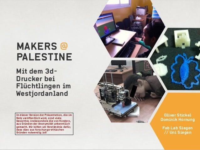 Mit dem 3d- Drucker bei Flüchtlingen im Westjordanland MAKERS @ PALESTINE Oliver Stickel Dominik Hornung ! Fab Lab Siegen...