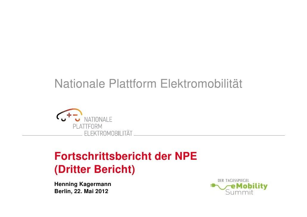 Nationale Plattform ElektromobilitätFortschrittsbericht der NPE(Dritter Bericht)Henning KagermannBerlin, 22. Mai 2012