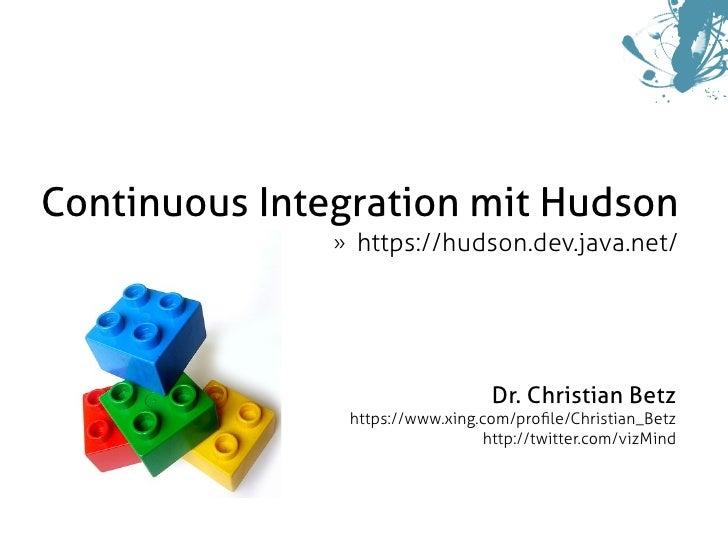 Continuous Integration mit Hudson                    https://hudson.dev.java.net/                »                        ...