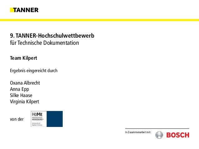 In Zusammenarbeit mit: 9. TANNER-Hochschulwettbewerb für Technische Dokumentation Team Kilpert Ergebnis eingereicht durch ...