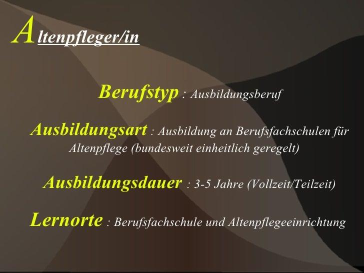 A ltenpfleger/in Berufstyp   :  Ausbildungsberuf Ausbildungsart   : Ausbildung an Berufsfachschulen für Altenpflege (bunde...