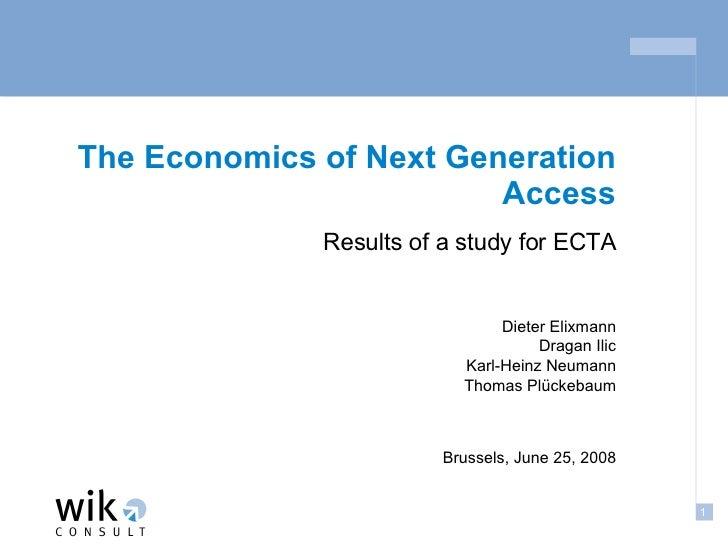 The Economics of Next Generation Access Results of a study for ECTA Dieter Elixmann Dragan Ilic Karl-Heinz Neumann Thomas ...