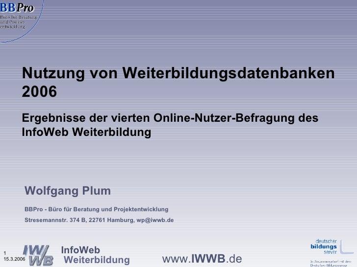 Nutzung von Weiterbildungsdatenbanken 2006 Ergebnisse der vierten Online-Nutzer-Befragung des InfoWeb Weiterbildung  Wolfg...