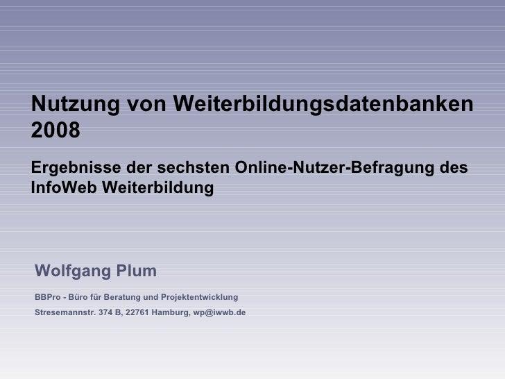 Nutzung von Weiterbildungsdatenbanken 2008 Ergebnisse der sechsten Online-Nutzer-Befragung des InfoWeb Weiterbildung  Wolf...
