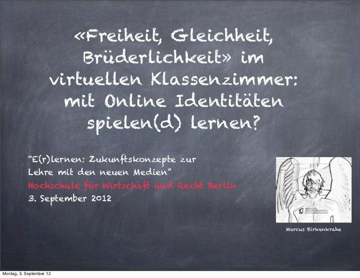 «Freiheit, Gleichheit,                          Brüderlichkeit» im                      virtuellen Klassenzimmer:         ...