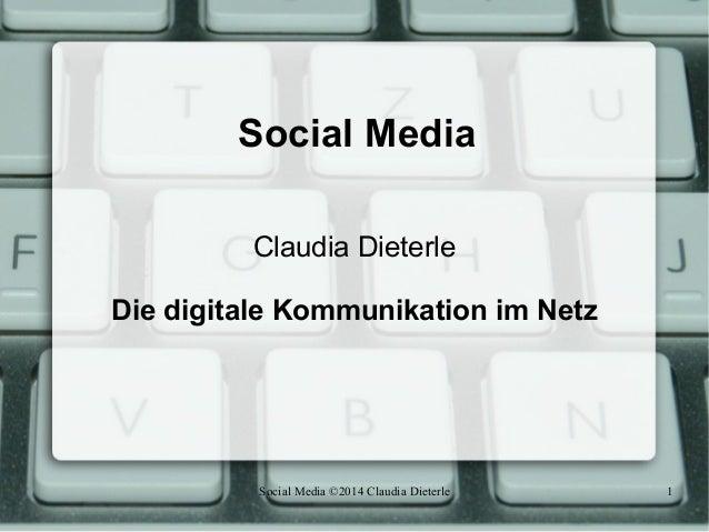 Social Media ©2014 Claudia Dieterle 1 Social Media Claudia Dieterle Die digitale Kommunikation im Netz