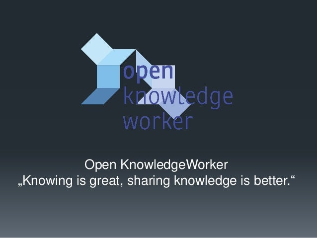 """Open KnowledgeWorker """"Knowing is great, sharing knowledge is better."""""""