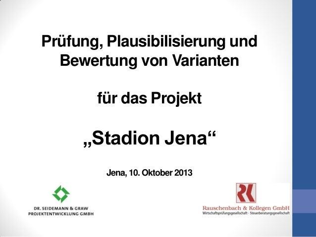 """Prüfung, Plausibilisierung und Bewertung von Varianten für das Projekt """"Stadion Jena"""" Jena, 10. Oktober 2013"""