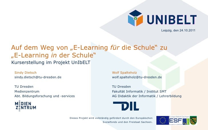 """Leipzig, den 24.10.2011Auf dem Weg von """"E-Learning für die Schule"""" zu""""E-Learning in der Schule""""Kurserstellung im Projekt U..."""