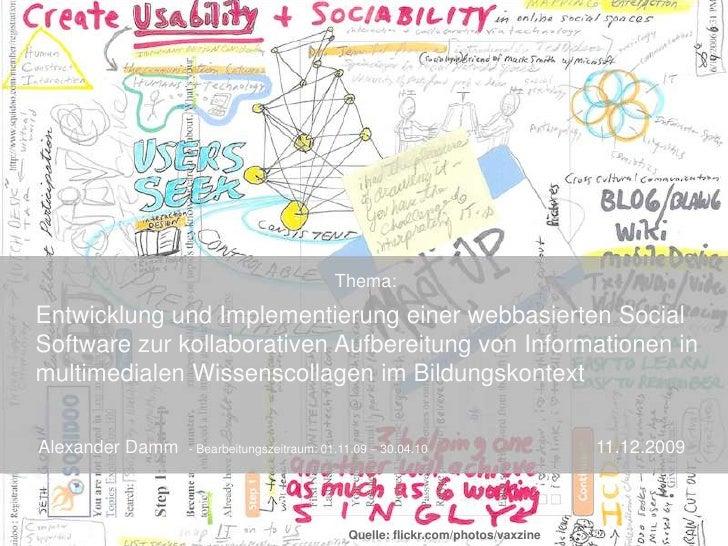 11.12.2009<br />1<br />Thema:<br />Entwicklung und Implementierung einer webbasierten Social Software zur kollaborativen A...