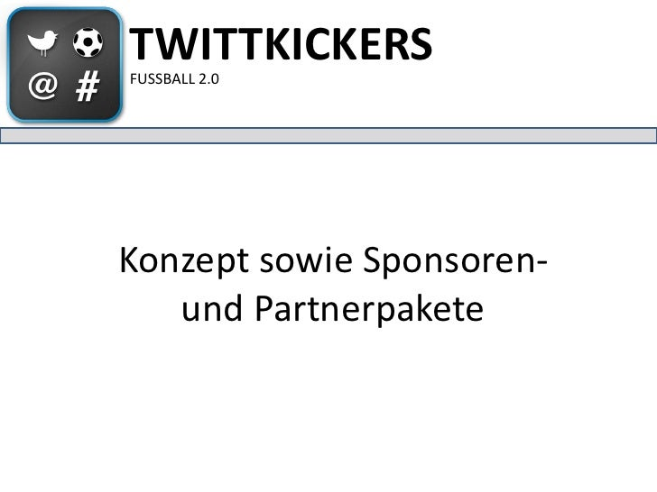 TWITTKICKERS FUSSBALL 2.0     Konzept sowie Sponsoren-    und Partnerpakete
