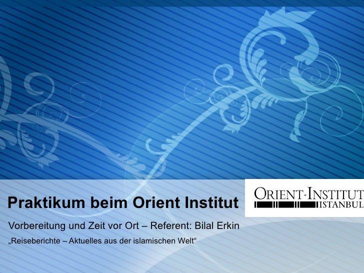 """Praktikum beim Orient Institut Vorbereitung und Zeit vor Ort – Referent: Bilal Erkin """" Reiseberichte – Aktuelles aus der i..."""
