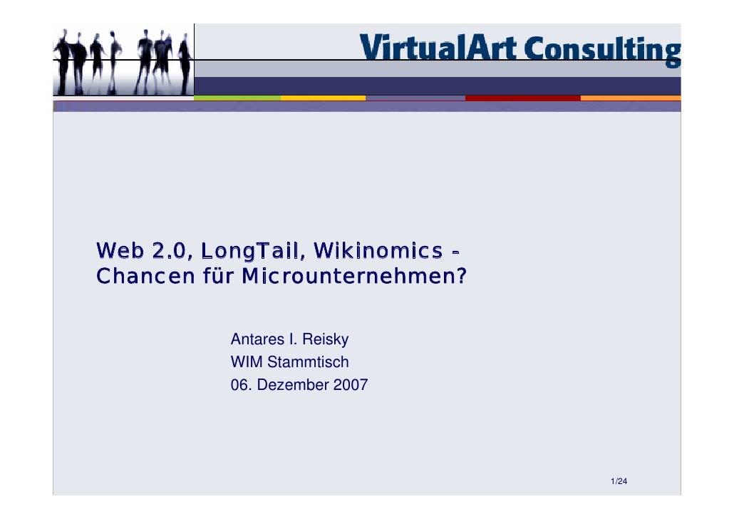 Web 2.0, LongTail, Wikinomics - Chancen für Microunternehmen?             Antares I. Reisky            WIM Stammtisch     ...