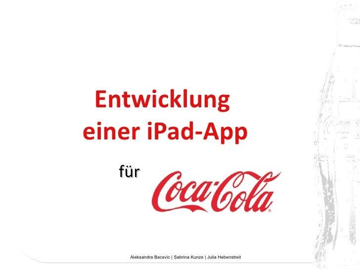 Entwicklungeiner iPad-App   für    Aleksandra Bacevic   Sabrina Kunze   Julia Hebenstreit