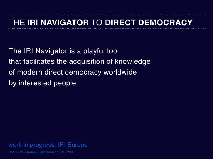 THE IRI NAVIGATOR TO DIRECT DEMOCRACY   The IRI Navigator is a playful tool that facilitates the acquisition of knowledge ...