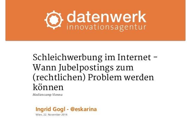 Schleichwerbung im Internet -  Wann Jubelpostings zum  (rechtlichen) Problem werden  können  Mediencamp Vienna  Ingrid Gog...