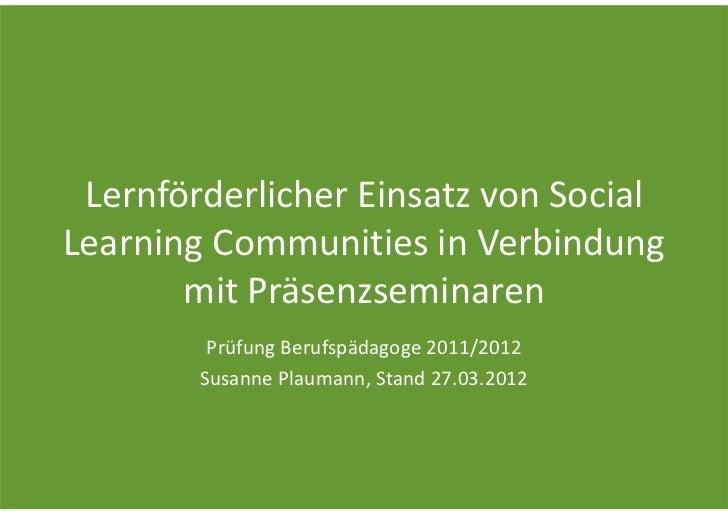 LernförderlicherEinsatzvonSocialLearningCommunities inVerbindung       mitPräsenzseminaren         PrüfungBerufsp...