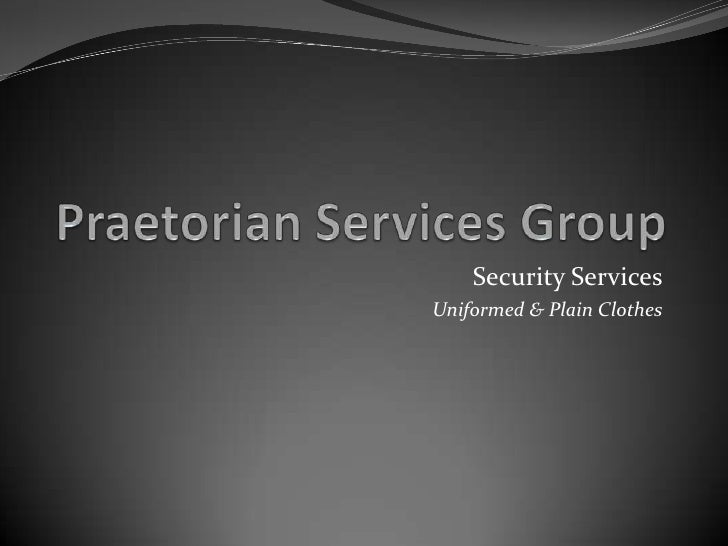 Praetorian Services Group<br />Security Services<br />Uniformed & Plain Clothes<br />