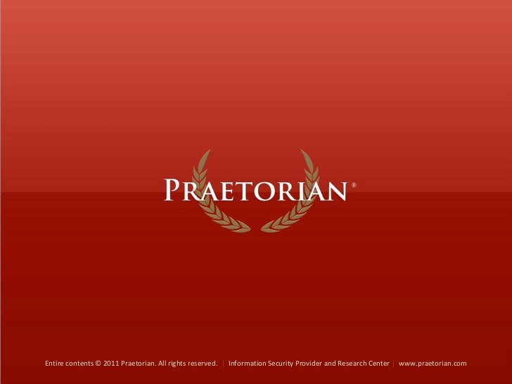 Entire contents © 2011 Praetorian. All rights reserved.   Information Security Provider and Research Center   www.praetori...