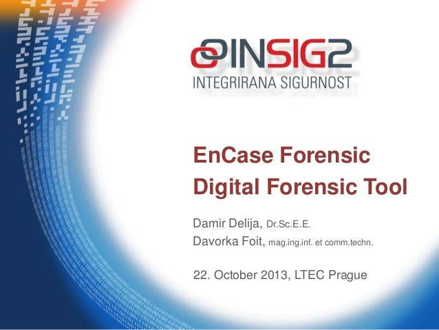 EnCase Forensic Digital Forensic Tool Damir Delija, Dr.Sc.E.E. Davorka Foit, mag.ing.inf. et comm.techn. 22. October 2013,...