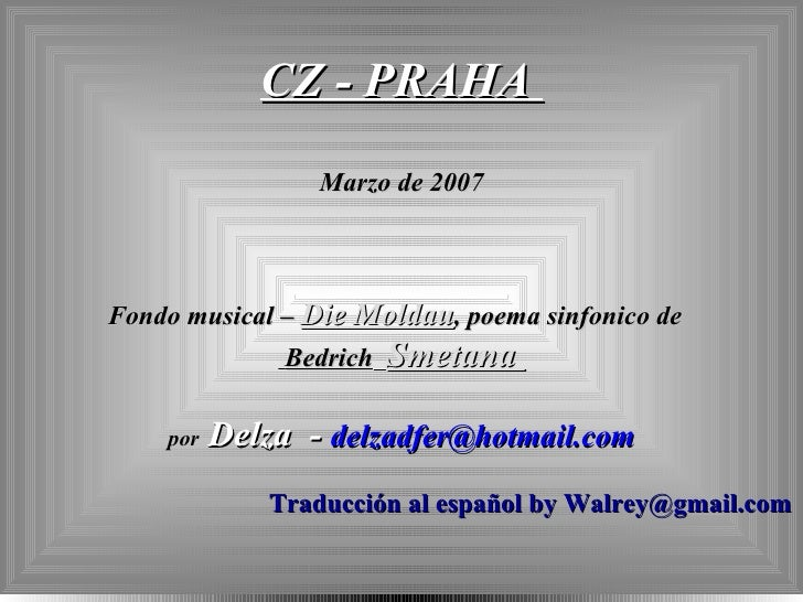 CZ - PRAHA  Marzo de 2007 Fondo musical –  Die Moldau , poema sinfonico de  Bedrich   Smetana  por   Delza  -  delzadfer @...
