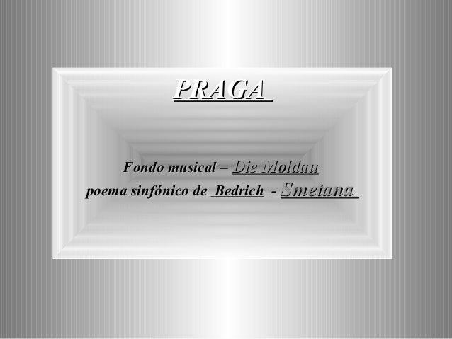 PRAGA    Fondo musical – Die Moldaupoema sinfónico de Bedrich - Smetana