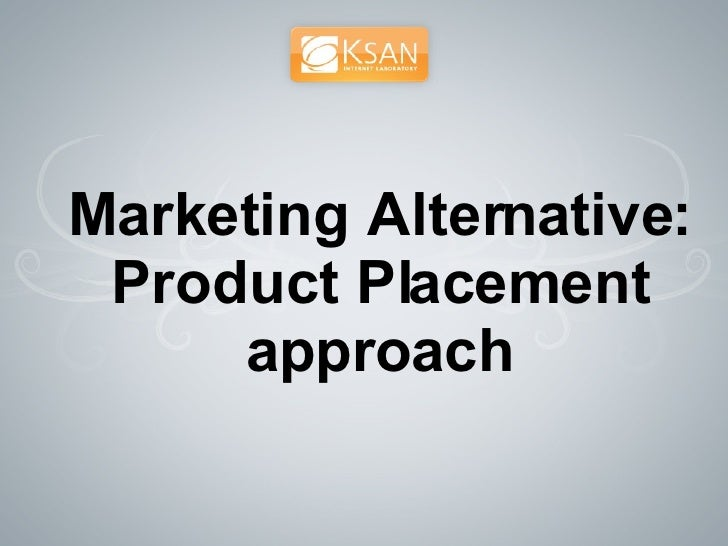 Marketing Alternative: Product Placement approach