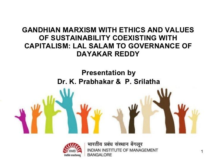 GANDHIAN MARXISM WITH ETHICS AND VALUES OF SUSTAINABILITY COEXISTING WITH CAPITALISM: LAL SALAM TO GOVERNANCE OF DAYAKAR REDDY