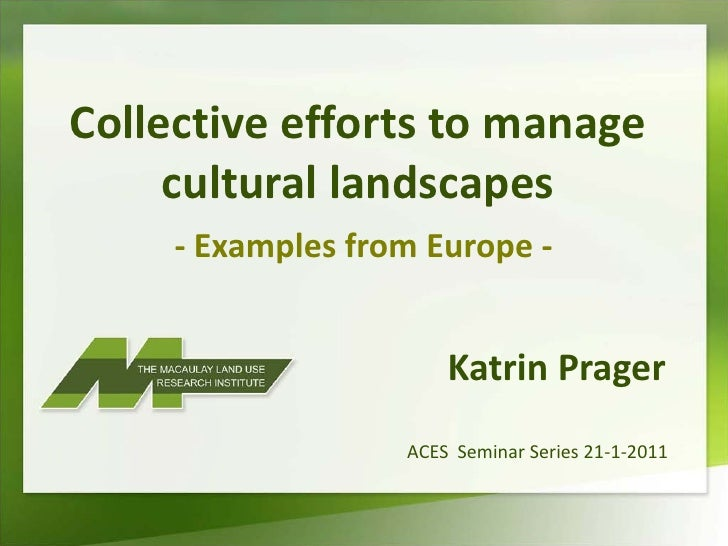 Collective efforts to manage     cultural landscapes     - Examples from Europe -                       Katrin Prager     ...