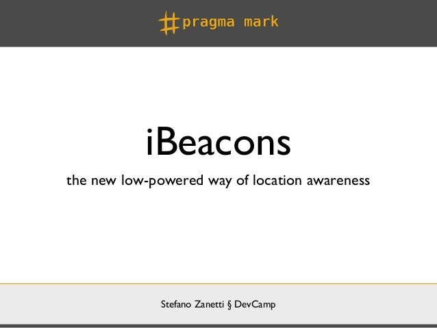 Stefano Zanetti § DevCamp iBeacons the new low-powered way of location awareness