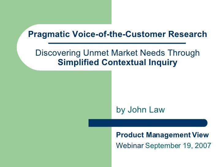Pragmatic Voice-of-the-Customer Research Discovering Unmet Market Needs Through  Simplified Contextual Inquiry by John Law...