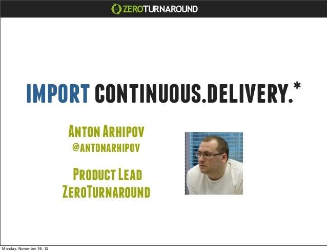 import continuous.delivery.*                          Anton Arhipov                           @antonarhipov               ...