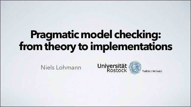 Pragmatic model checking: from theory to implementations