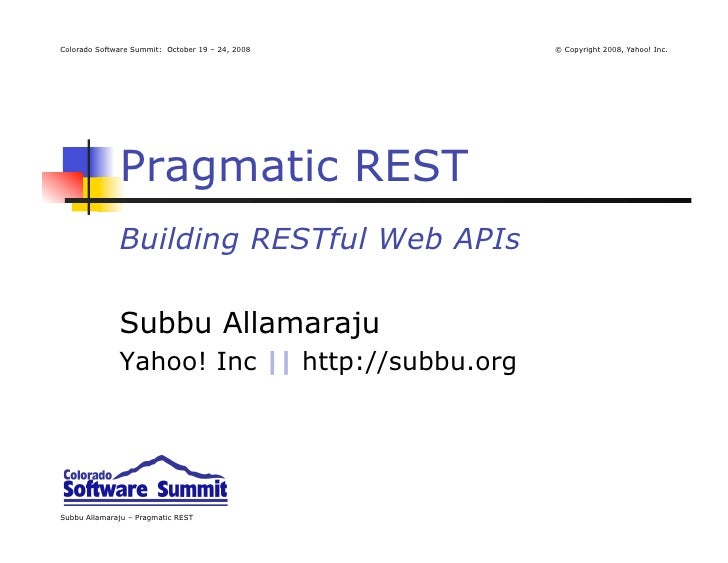 Colorado Software Summit: October 19 – 24, 2008   © Copyright 2008, Yahoo! Inc.                   Pragmatic REST          ...