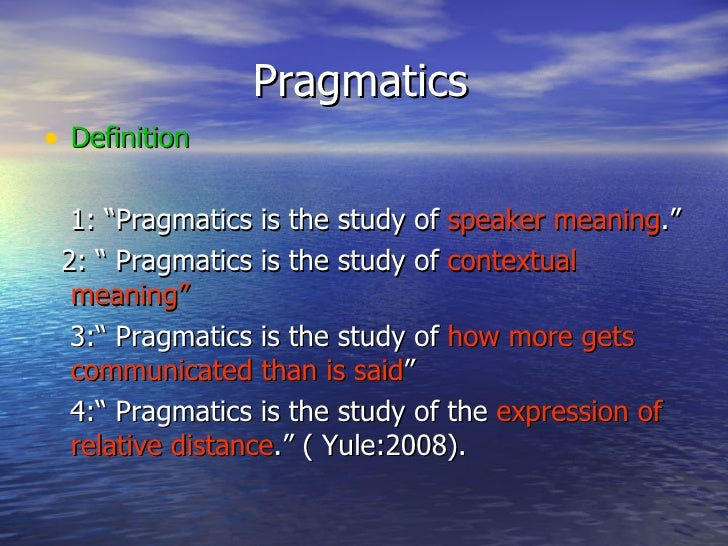 "Pragmatics <ul><li>Definition </li></ul><ul><li>1: ""Pragmatics is the study of  speaker meaning .""  </li></ul><ul><li>2: ""..."