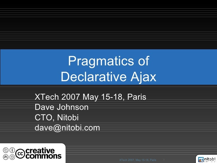 Pragmatics of Declarative Ajax XTech 2007 May 15-18, Paris Dave Johnson CTO, Nitobi [email_address]