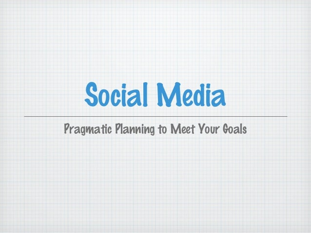Social MediaPragmatic Planning to Meet Your Goals