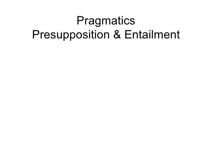 PragmaticsPresupposition & Entailment