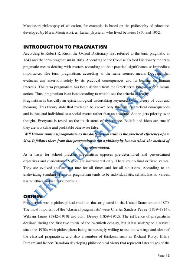 """pragmatism in education essay Important fundamental principles of pragmatism are given below:  of pragmatism to education is the principle of """"learning by doing """" home  essay on ."""