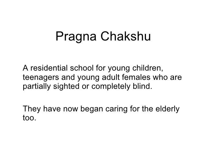 Pragna Chakshu A residential school for young children, teenagers and young adult females who are partially sighted or com...