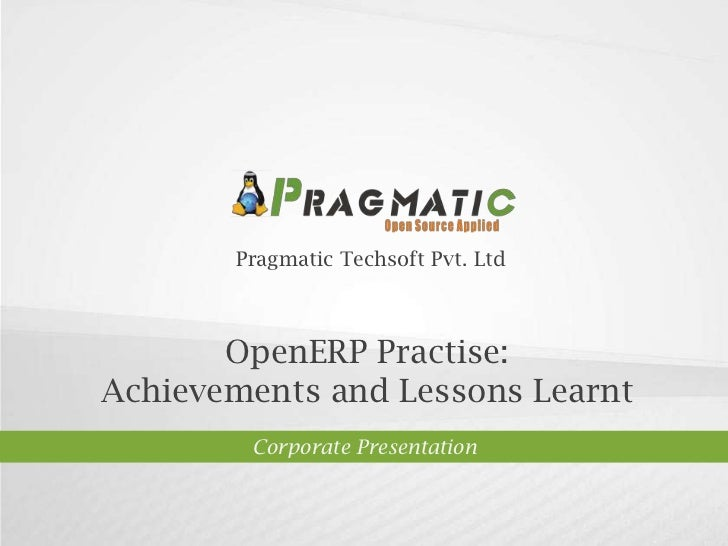 Pragmatic Techsoft Pvt. Ltd.<br />OpenERP Practise: <br />Achievements and Lessons Learnt<br />Corporate Presentation<br />