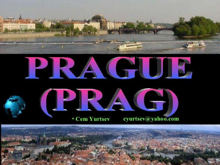 PRAGUE (PRAG) <ul><li>Cem Yurtsev </li></ul>[email_address]