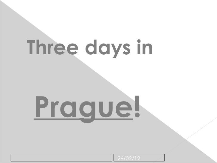 Three days in   Prague !