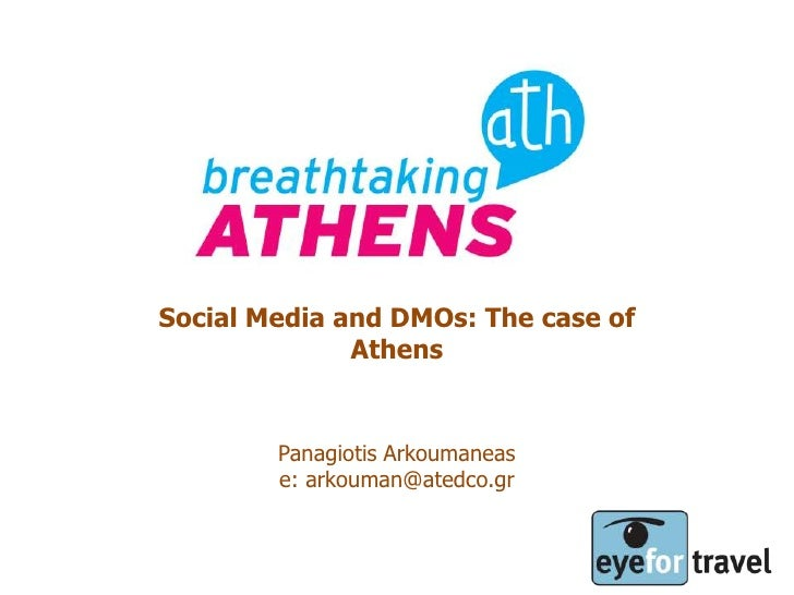 Social Media and DMOs: The case of               Athens           Panagiotis Arkoumaneas         e: arkouman@atedco.gr