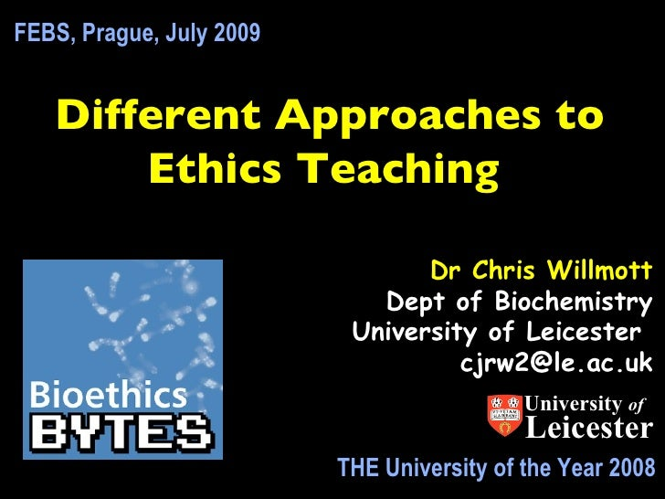 FEBS, Prague, July 2009      Different Approaches to        Ethics Teaching                                   Dr Chris Wil...