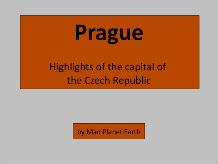 PragueHighlights of the capital of    the Czech Republic      by Mad Planet Earth