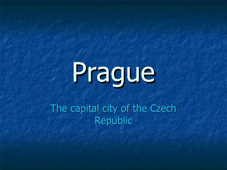 PragueThe capital city of the Czech          Republic